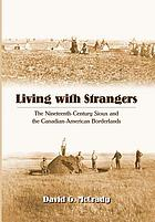 Living with strangers : the nineteenth-century Sioux and the Canadian-American borderlands