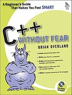 C++ without fear : a beginner's guide that makes you feel smart