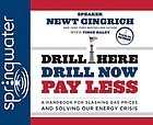 Drill here, drill now, pay less : [a handbook for slashing gas prices and solving our energy crisis]