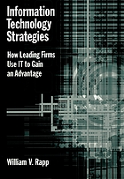 Information technology strategies : how leading firms use IT to gain an advantage