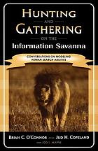 Hunting and gathering on the information savanna : conversations on modeling human search abilities