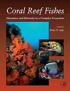 Coral reef fishes : dynamics and diversity in a complex ecosystem