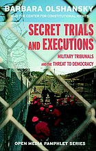 Secret trials and executions : military tribunals and the threat to democracy