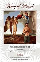 King of angels : a novel about the genesis of identity and belief