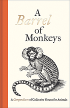 A barrel of monkeys : a compendium of collective nouns for animals