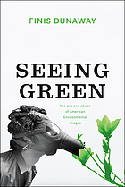Seeing Green : The Use and Abuse of American Environmental Images.