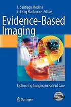 Evidence-Based Imaging : Optimizing Imaging in Patient Care