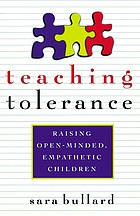 Teaching tolerance : raising open-minded, empathetic children