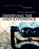 Observing the user experience : a practitioner's guide to user research
