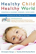 Healthy child, healthy world : creating a cleaner, greener, safer home