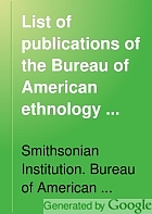 List of publications of the Bureau of American ethnology with index to authors and titles ... 1894-1971.