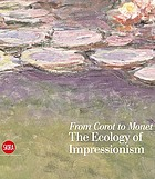 From Corot to Monet : the ecology of Impressionism