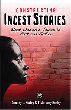 Constructing incest stories : black women's voices in fact and fiction