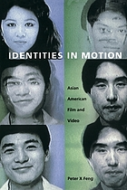Identities in motion : Asian American film and video