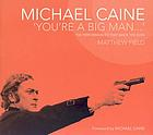 Michael Caine, 'you're a big man-- ' : the performances that made the icon