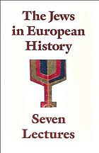 The Jews in European history : seven lectures
