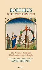 Fortune's prisoner : the poems of Boethius's consolation of philosophy