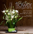 Chic & unique flower arrangements : over 35 modern designs for floral table decorations