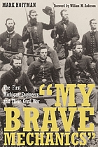 My brave Mechanics : the First Michigan Engineers and their Civil War