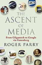 The ascent of media : from Gilgamesh to Google via Gutenberg