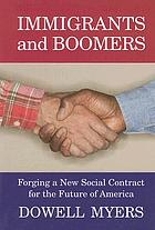 Immigrants and boomers : forging a new social contract for the future of America