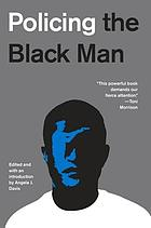 Policing the Black man : arrest, prosecution, and imprisonment