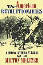 The American revolutionaries : a history in their own words, 1750-1800