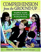 Comprehension from the ground up : simplified, sensible instruction for the K-3 reading workshop