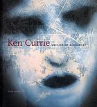 Ken Currie : details of a journey