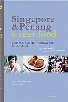 Singapore & Penang street food : cooking & travelling in Singapore and Malaysia