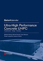 Ultra-high performance concrete UHPC : fundamentals, design, examples