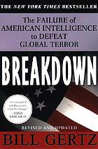 Breakdown : the failure of American intelligence to defeat global terror