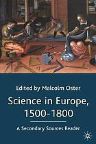 Science in Europe, 1500-1800 : a secondary sources reader