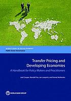 Transfer pricing and developing economies : a handbook for policy makers and practitioners
