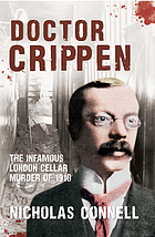 Doctor Crippen : the infamous London murder of 1910