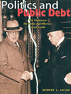 Politics and public debt : the Dominion, the banks, and Alberta's social credit