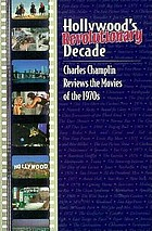 Hollywood's revolutionary decade : Charles Champlin reviews the movies of the 1970s.