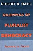 Dilemmas of pluralist democracy : autonomy vs. control