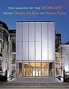 The making of the Morgan : from Charles McKim to Renzo Piano