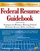 Federal resume guidebook : strategies for writing a winning federal electronic resume, KSAs, and essays