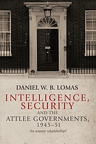 Intelligence, Security and the Attlee Governments, 1945-51 : an Uneasy Relationship?.