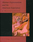 Abstract expressionism and the American experience : a reevaluation