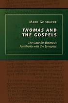 Thomas and the Gospels : the case for Thomas's familiarity with the Synoptics