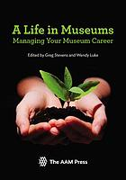 A life in museums : managing your museum career