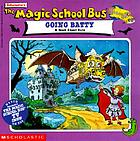 Scholastic's The magic school bus going batty : a book about bats