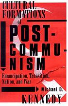 Cultural formations of postcommunism : emancipation, transition, nation, and war
