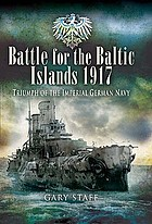 Battle for the Baltic Islands 1917 : triumph of the Imperial German Navy