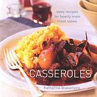 Casseroles : tasty recipes for hearty main meal stews