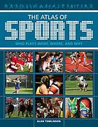 The atlas of sports : who plays what, where, and why