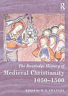 The Routledge history of medieval Christianity 1050-1500
